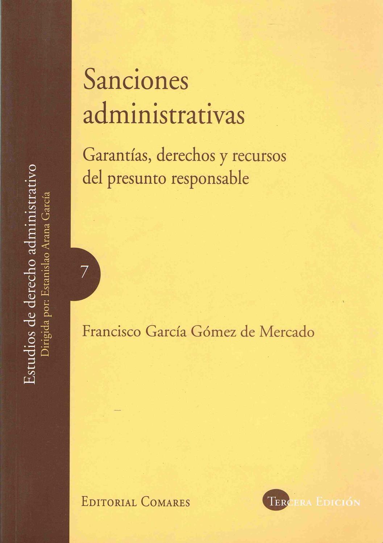 SANCIONES ADMINISTRATIVAS :Garantías, derechos y recursos del presunto responsable - Francisco Garcia Gomez de Mercado