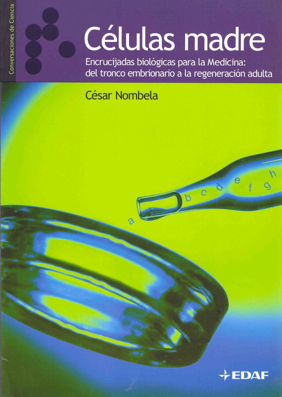 CELULAS MADRE :Encrucigadas biológicas para la medicina - Cesar Nombela