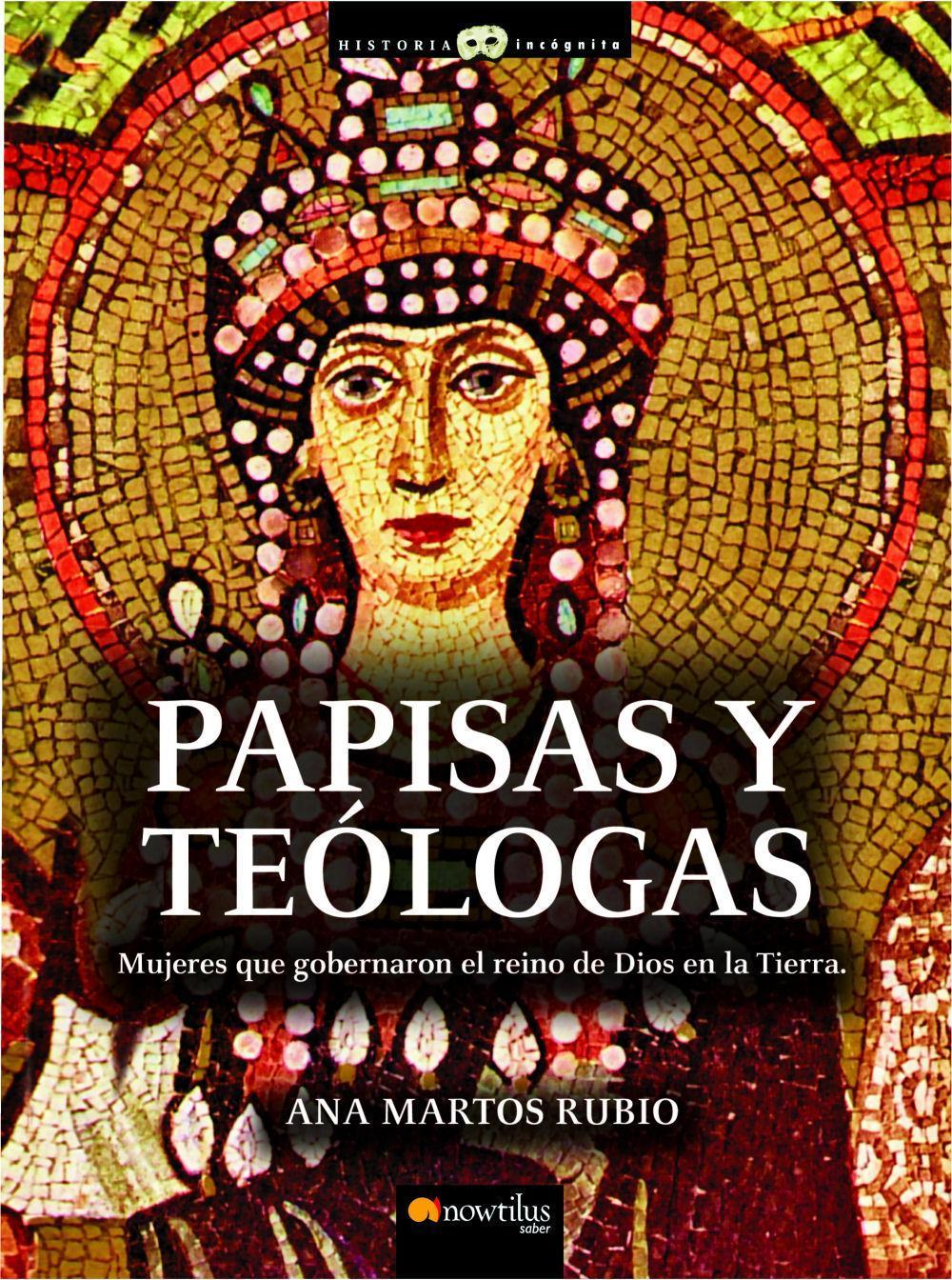 PAPISAS Y TEOLOGAS :Mujeres que gobernaron el reino de dios en la tierra - Ana Martos Rubio