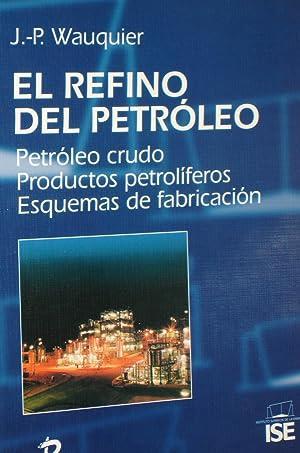 EL REFINO DEL PETROLEO :Petroleo crudo, productos: J. P. Wauquier