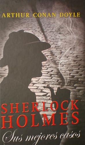 SHERLOCK HOLMES, Sus mejores casos: Arthur Conan Doyle