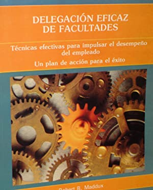 DELEGACION EFICAZ DE FACULTADES,: Robert B. Maddux