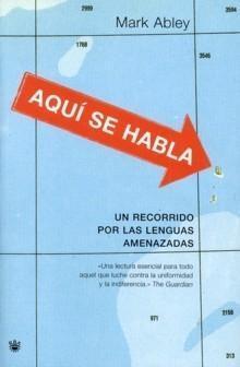 AQUI SE HABLA, Un recorrido por las lenguas amenazadas: Mark Abley