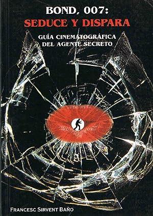 BOND 007: SEDUCE Y DISPARA, Guia cinematografica del agente secreto: Francesc Sirvent Baño