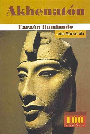 AKHENATON, Faraón iluminado: Jaime Valencia Villa