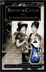 Sorcery and Cecelia or The Enchanted Chocolate Pot : being the correspondence of two Young Ladies...