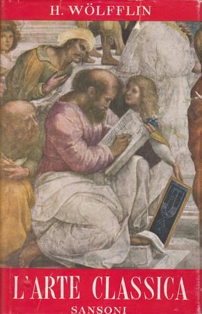 L'ARTE CLASSICA. Introduzione al Rinascimento italiano: WOLFFLIN Heinrich