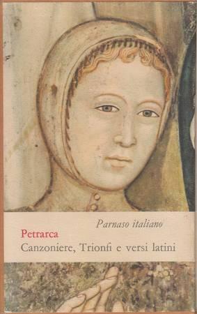 Canzoniere, Trionfi, Rime varie e una scelta: Petrarca Francesco