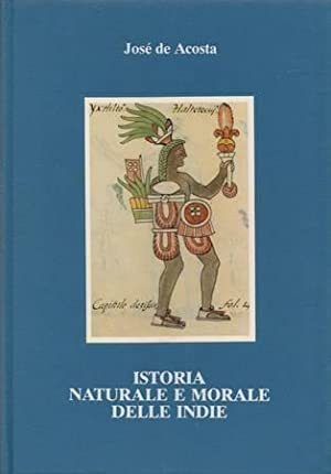 Istoria naturale e morale delle Indie: Acosta Josà de