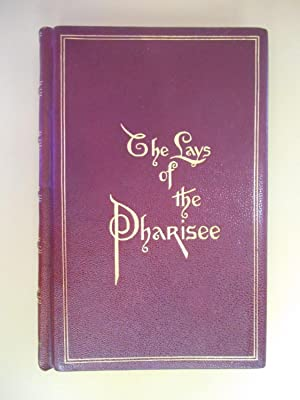 The Lays of the Pharisee, Being a Volume of Verses Together With Poems in Blank Verse, Telling of ...