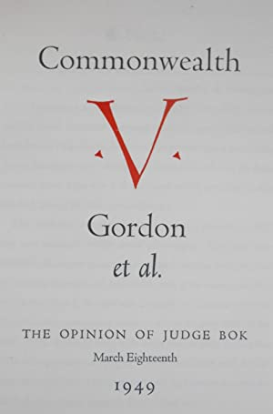 Commonwealth V. Gordon et al. The Opinion of Judge Bok, March Eighteenth, 1949