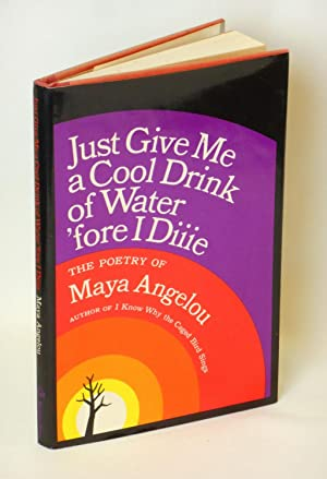Just Give Me a Cool Drink of Water 'fore I Diiie; The Poetry of Maya Angelou
