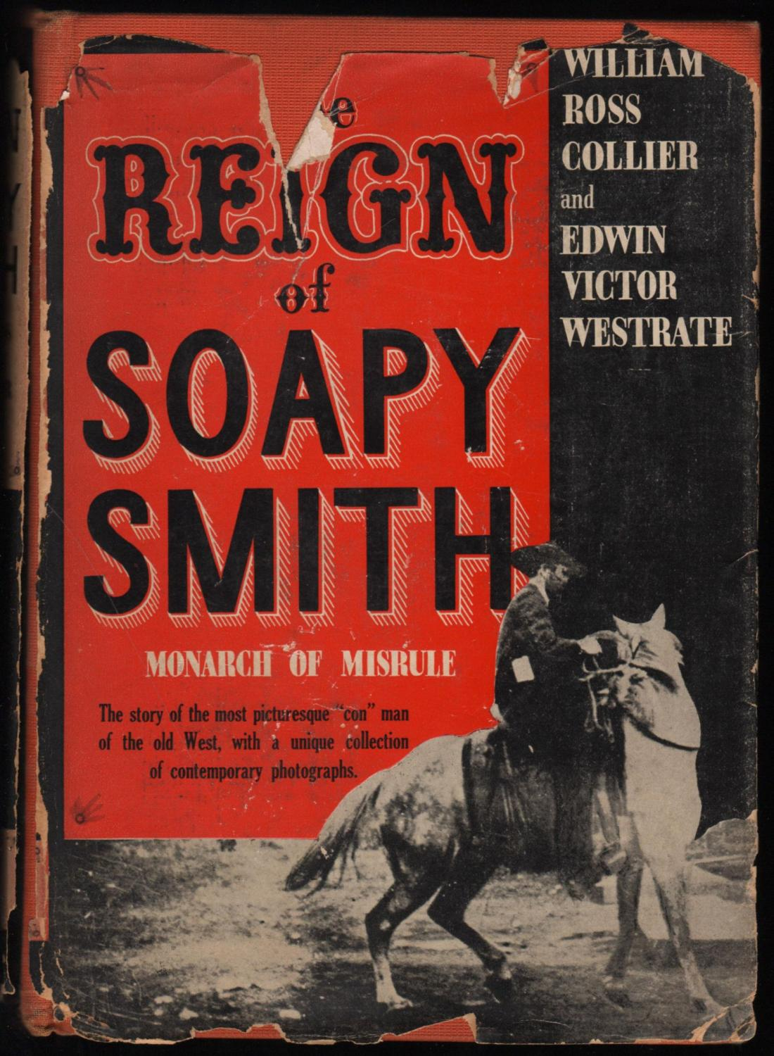 """The Reign of Soapy Smith, Monarch of Misrule; The story of the most picturesque """"""""con"""""""" man of the old West, with a unique collection of contemporary p"""