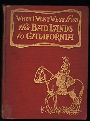 When I Went West from the Bad Lands to California.