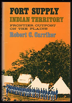 Fort Supply Indian Territory; Frontier Outpost on the Plains.: Carriker, Robert C.