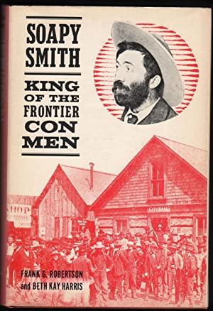Soapy Smith; King of the Frontier Con Men.: Robertson, Frank C. and Beth Kay Harris