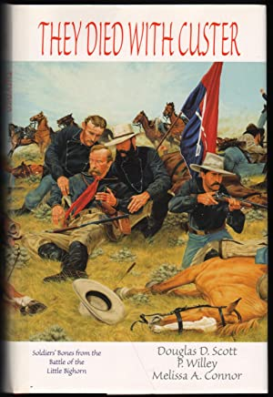 They Died with Custer; Soldiers' Bones from the Battle of the Little Big Horn: Scott, Douglas D...