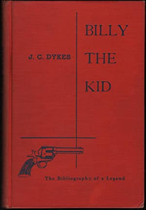 Billy the Kid; The Bibliography of a Legend: Dykes, J.C.