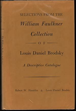 Selections from the William Faulkner Collection of Louis Daniel Brodsky; A Descriptive Catalog: ...