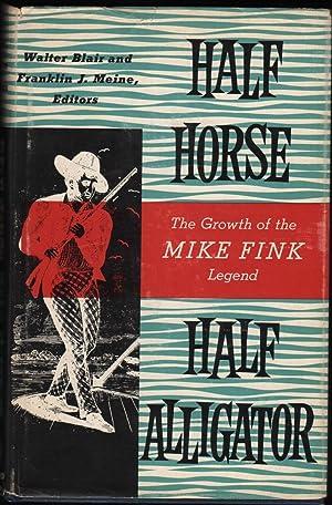 Half Horse, Half Alligator; The Growth of the Mike Fink Legend: Blair, Walter; Meine Franklin J. (...