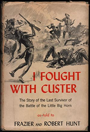 I Fought With Custer; The story of: Hunt, Frazier ;