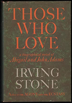 Those Who Love; A Biographical Novel of Abigail and John Adams: Stone, Irving