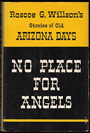 No Place for Angels; Roscoe G. Willson's Stories of Old Arizona Days.