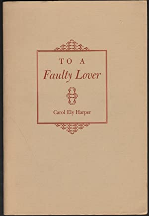 To A Faulty Lover: Harper, Carol Ely