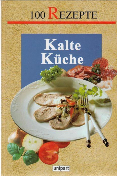 Kalte Küche - 100 Rezepte von Brotzeit bis ...