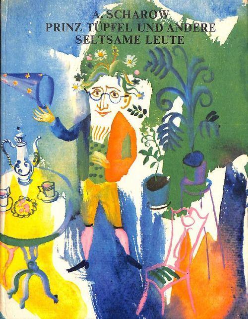 Prinz Tüpfel und andere seltsame Leute Märchen von Alexander Scharow mit farbigen Illustrationen von G. A. W. Traugot