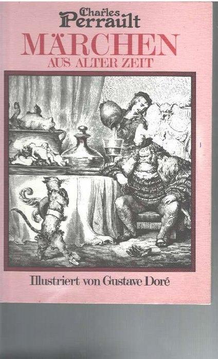 Märchen aus alter Zeit Mit Illustrationen von: Perrault, Charles,; Doré,