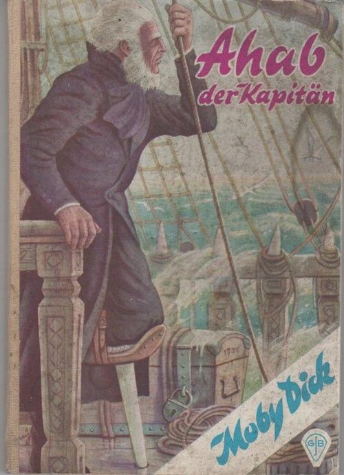 Ahab, der Kapitän oder Moby Dick ein: Melville, Herman