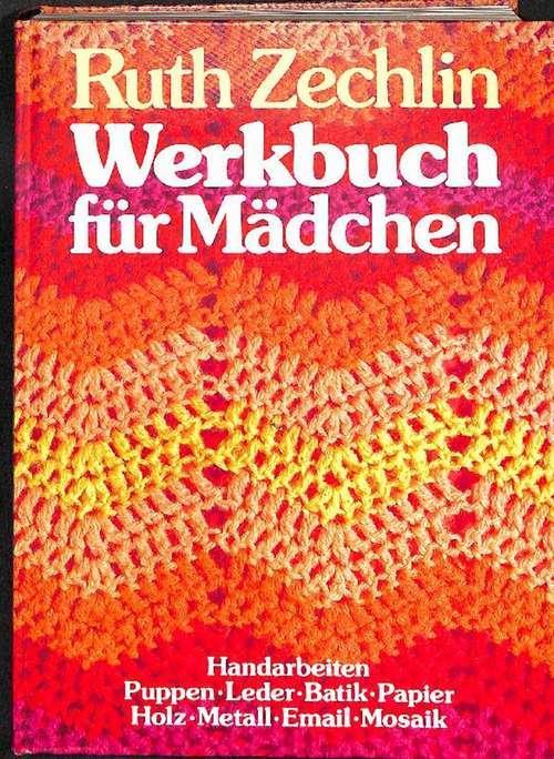 Werkbuch für Mädchen und alle, die mit klassischen handwerklichen ...