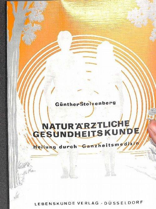 Naturärztliche Gesundheitskunde Heilung durch Ganzheitsmedizin - Stolzenberg, Günther