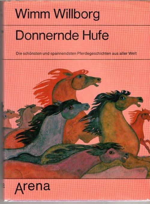 Donnernde Hufe die schönsten und spannenden Pferdegeschichten: Willborg, Wimm, Johannes