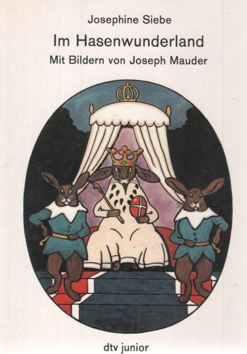 Im Hasenwunderland ein fröhliches Kinderbuch Josephine Siebe: Siebe, Josephine