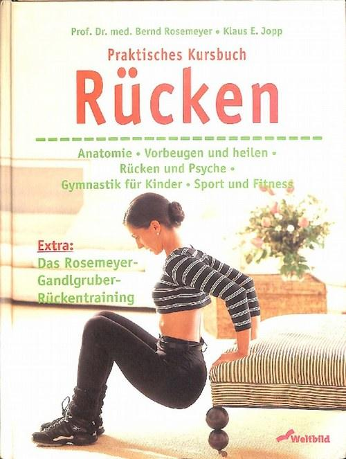 Praktisches Kursbuch Rücken Rosemeyer-Gandlhuber-Rückentraining,Anatomie. Vorbeugen und heilen,: Bernd Rosemeyer; Klaus