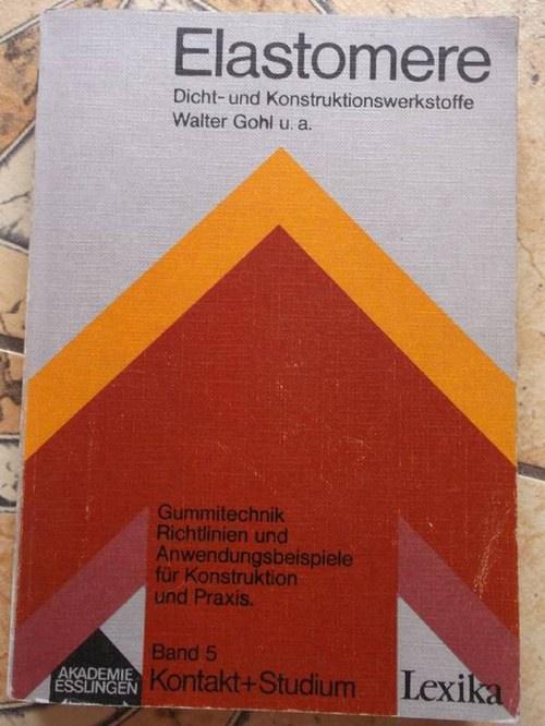 Elastomere : Dicht- u. Konstruktionswerkstoffe / Kontakt + Studium Band 5 Dicht- u. Konstruktionswerkstoffe - Kruppke, Prof. Dr. Eugen, (Hrsg.); Dr.-Ing. Walter Gohl und Dr.-Ing Bernd Becker