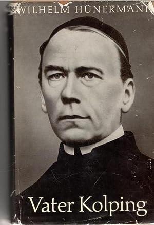 Vater Kolping. Das Lebensbild des Gesellenvaters erzählt von Wilhelm Hünermann: Wilhelm ...