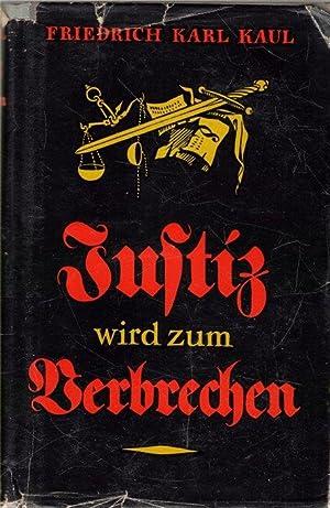 Justiz wird zum Verbrechen Der Pital der Weinmarer Republik Band 1/ Friedrich Karl Kaul: Kaul,...