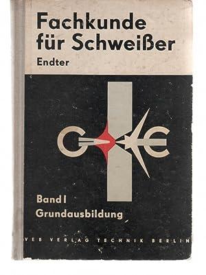 Fachkunde für Schweißer: Band 1: Grundausbildung im Schweissen des Stahls / Von ...