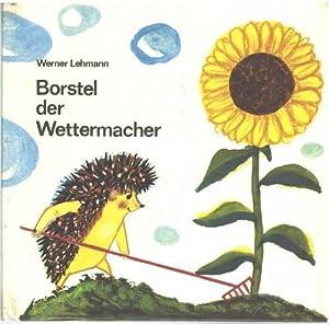Borstel der Wettermacher Geschichten aus dem Märchenwald von Werner Lehmann mit Illustrationen...