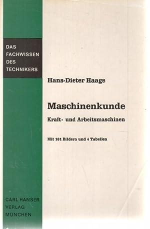 Maschinenkunde Kraft- u. Arbeitsmaschinen; mit 161 Bildern und 4 Tabellen: Haage, Hans-Dieter