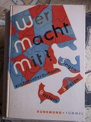 Wer macht mit? Ein fröhliches Buch zum Singen, Spielen und Basteln: Künemund, Lottelise und ...