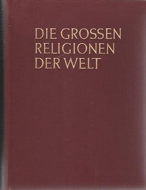 Die grossen Religionen der Welt Gesamtschau über das Werden, Wesen und Wirken der sechs gro&...