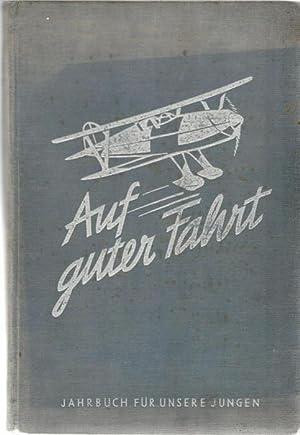 Auf guter Fahrt - Ein Jahrbuch für unsere Jungen Mit einem Kunstblatt mehr als 250 Photos und ...