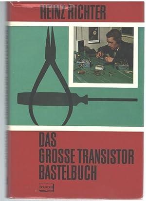 Das grosse Transistor-Bastelbuch Anleitungen z. Selbstbau von über 100 einfachen Transistorger...