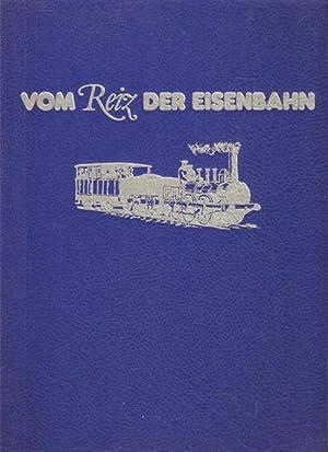 Vom Reiz der Eisenbahn- ein Bildband mit Beiträgen bekannter Schriftsteller über die ...