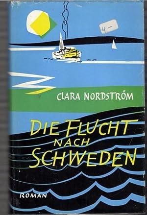 Die Flucht nach Schweden ein roman von Clara Nordström mit einem Widmungseintrag der Autorin: ...