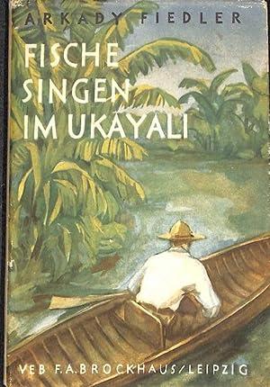 Fische singen im Ukayali eine Reiseerzählung von Arkady Fiedler,: Fiedler, Arkady